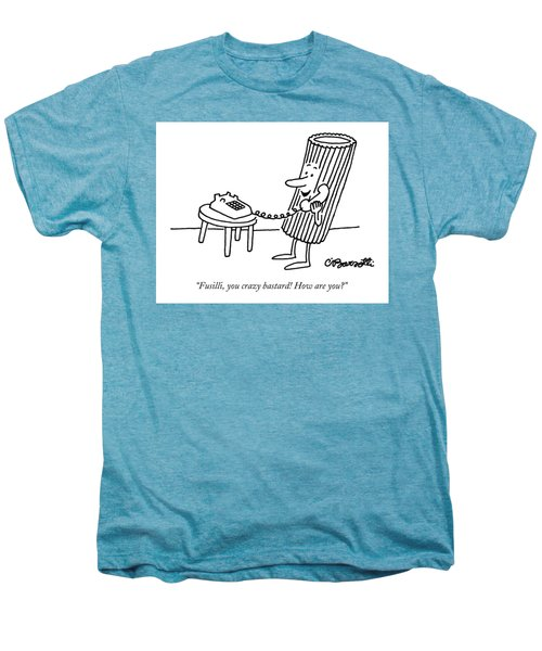 Fusilli, You Crazy Bastard! How Are You? Men's Premium T-Shirt by Charles Barsotti