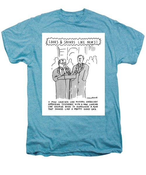 Looks & Sounds Like News! Men's Premium T-Shirt by Michael Crawford