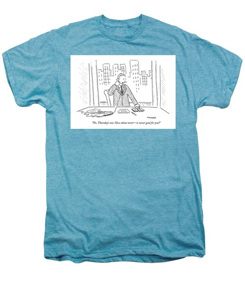 No, Thursday's Out. How About Never - Men's Premium T-Shirt by Robert Mankoff