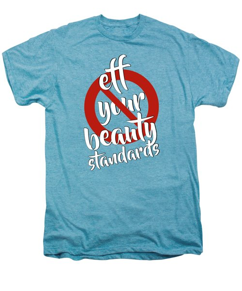 Eff Your Beauty Standards Men's Premium T-Shirt