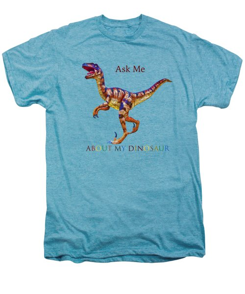 Ask Me About My Dinosaur  Men's Premium T-Shirt