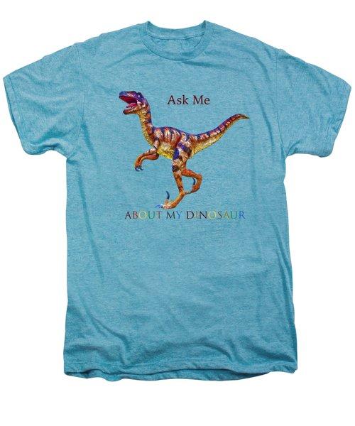 Ask Me About My Dinosaur  Men's Premium T-Shirt