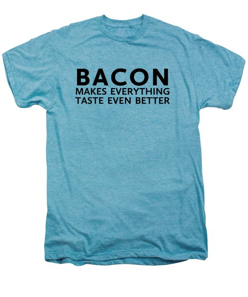 Bacon Makes It Better Men's Premium T-Shirt by Nancy Ingersoll