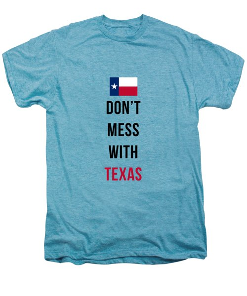 Don't Mess With Texas Phone Case Men's Premium T-Shirt by Edward Fielding