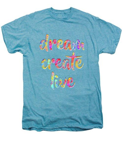 Dream Create Live #motivational #typography #shoppixels Men's Premium T-Shirt