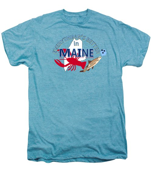Everything's Better In Maine Men's Premium T-Shirt by Pharris Art