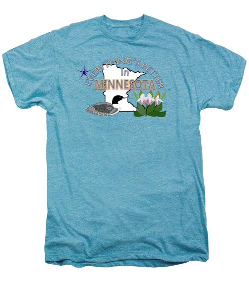 Everything's Better In Minnesota Men's Premium T-Shirt