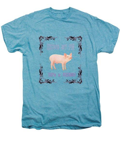 Excuse My Pig , Hes A Friend  Men's Premium T-Shirt