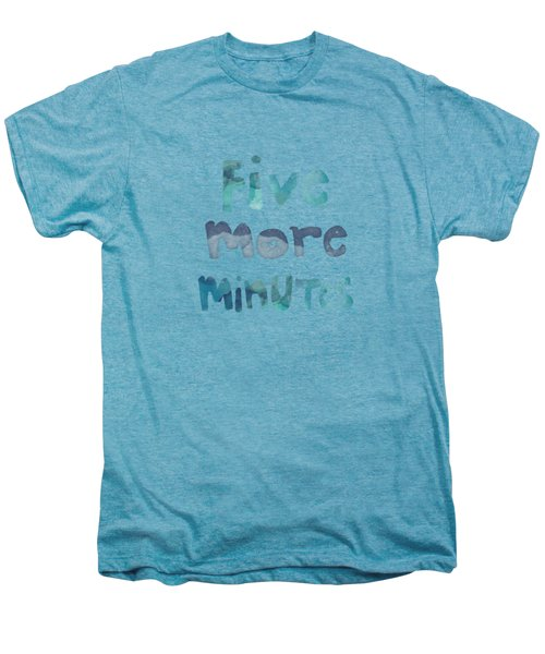 Five More Minutes Men's Premium T-Shirt by Linda Woods