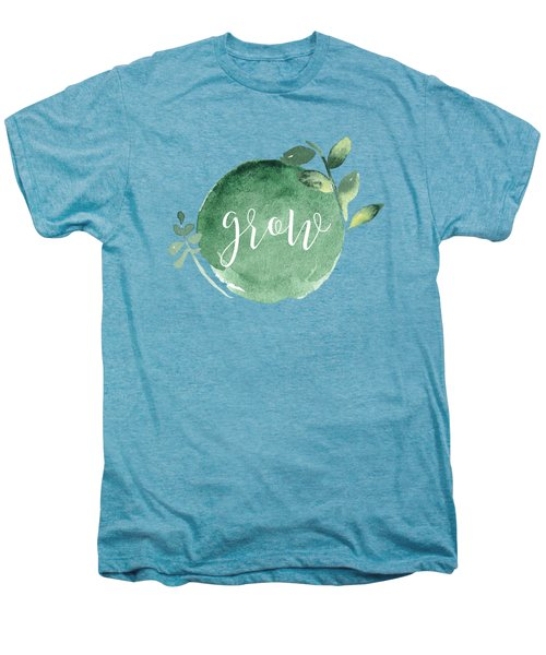 Grow Men's Premium T-Shirt by Nancy Ingersoll