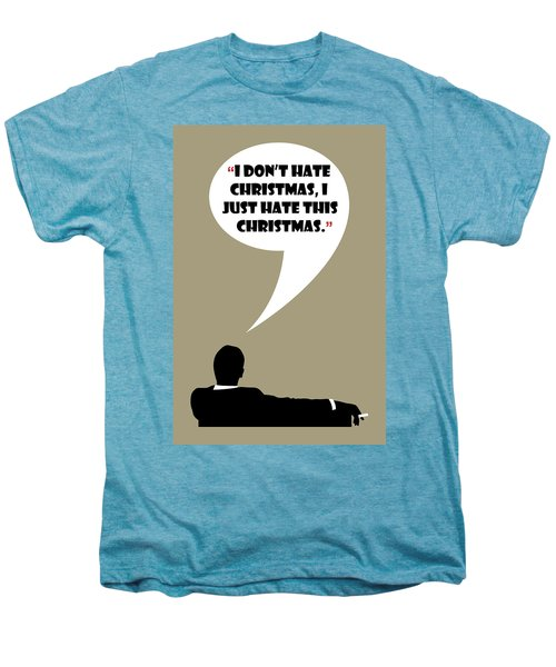I Don't Hate Christmas - Mad Men Poster Don Draper Quote Men's Premium T-Shirt