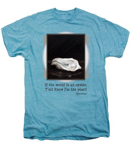 If The World Is An Oyster Men's Premium T-Shirt