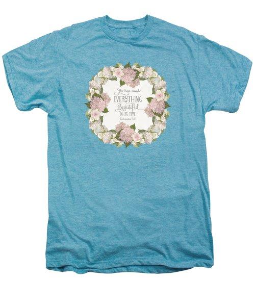 Inspirational Scripture - Everything Beautiful Pink Hydrangeas And Roses Men's Premium T-Shirt