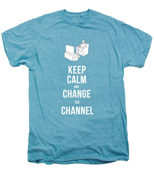 Keep Calm And Change The Channel Tee Men's Premium T-Shirt