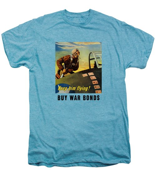 Keep Him Flying - Buy War Bonds  Men's Premium T-Shirt
