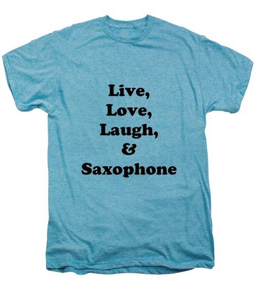 Live Love Laugh And Saxophone 5598.02 Men's Premium T-Shirt