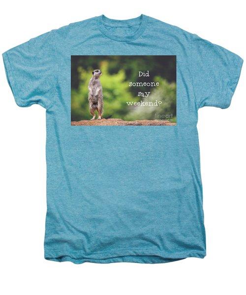 Meerkat Asking If It's The Weekend Yet Men's Premium T-Shirt