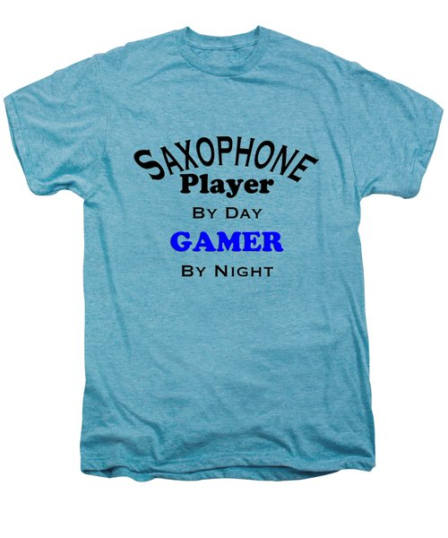 Saxophone Player By Day Gamer By Night 5622.02 Men's Premium T-Shirt by M K  Miller