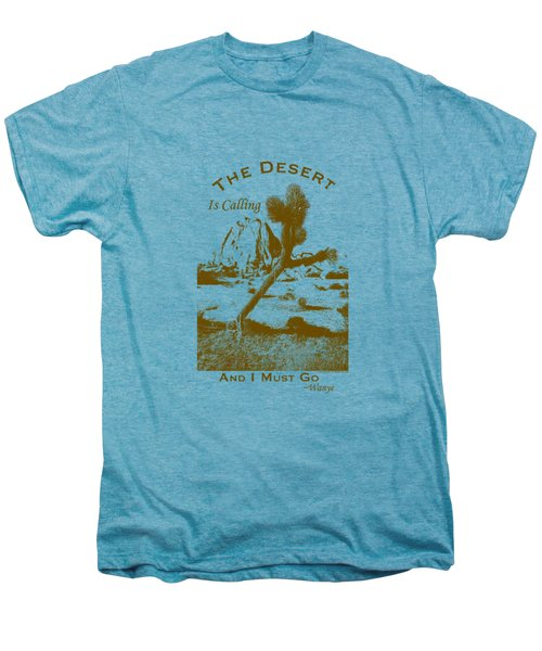 The Desert Is Calling And I Must Go - Brown Men's Premium T-Shirt by Peter Tellone