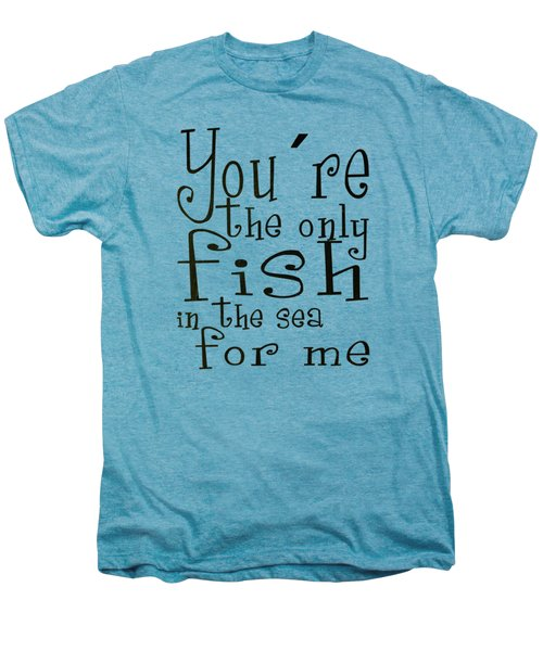 The Only Fish In The Sea For Me Men's Premium T-Shirt