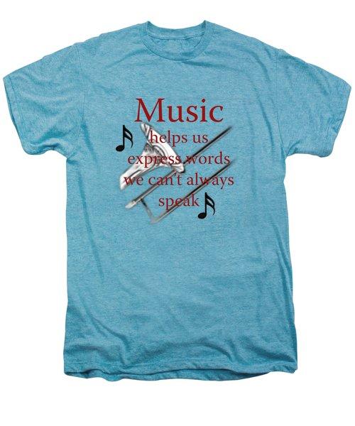 Trombone Music Expresses Words Men's Premium T-Shirt by M K  Miller