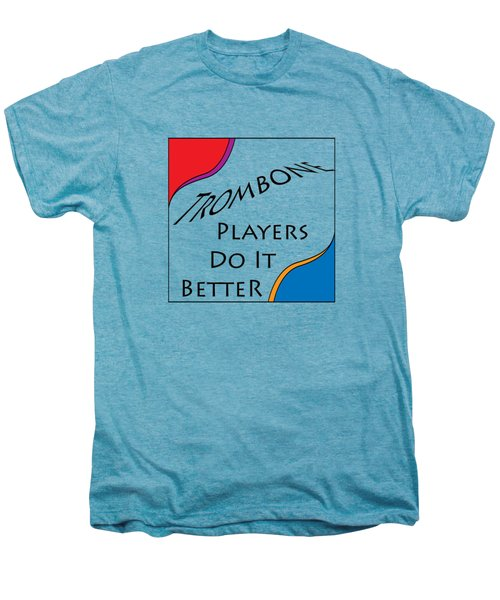 Trombone Players Do It Better 5650.02 Men's Premium T-Shirt by M K  Miller