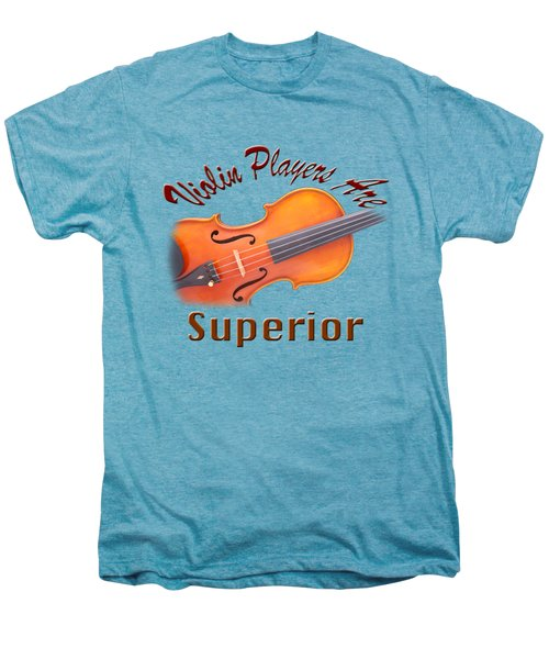 Violin Players Are Superior Men's Premium T-Shirt
