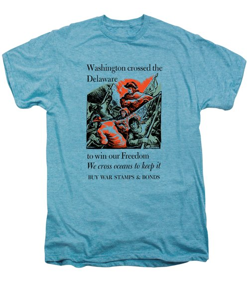 Washington Crossed The Delaware To Win Our Freedom Men's Premium T-Shirt