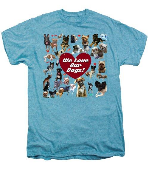 We Love Our Dogs - Exclusive Men's Premium T-Shirt