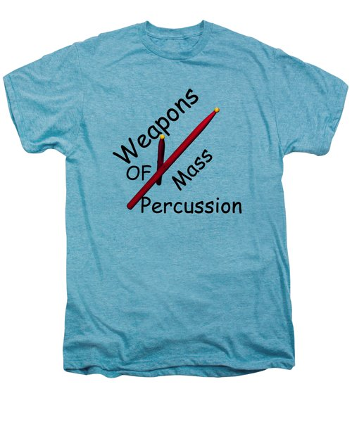 Weapons Of Mass Percussion Men's Premium T-Shirt by M K  Miller