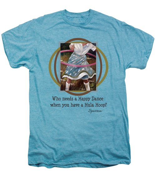 Who Needs A Happy Dance When You Have A Hula Hoop Men's Premium T-Shirt