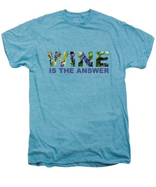 Wine Is The Answer Men's Premium T-Shirt by Laura Kinker