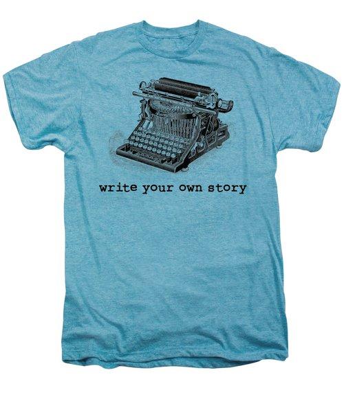 Write Your Own Story T-shirt Men's Premium T-Shirt by Edward Fielding
