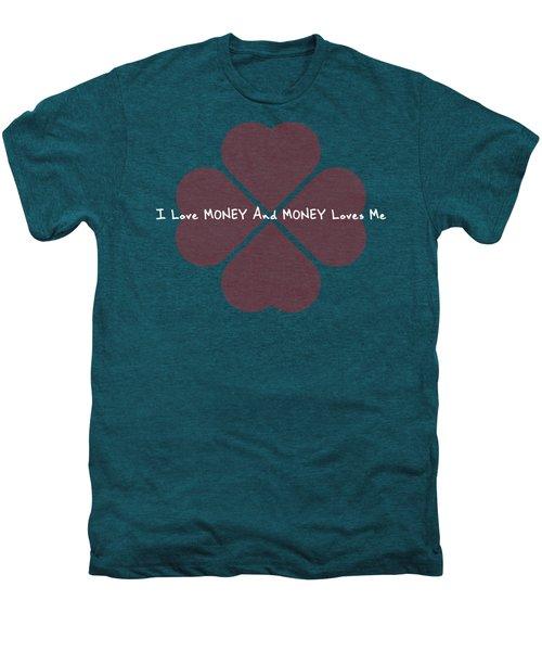 I Love Money And Money Loves Me Men's Premium T-Shirt
