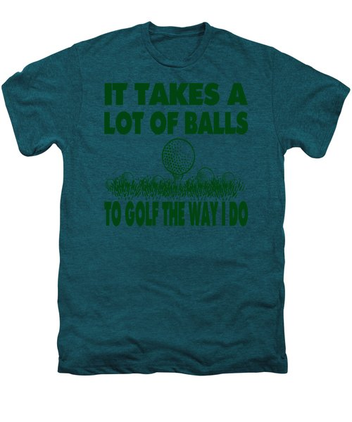 It Takes A Lot Of Balls To Golf The Way I Do Men's Premium T-Shirt