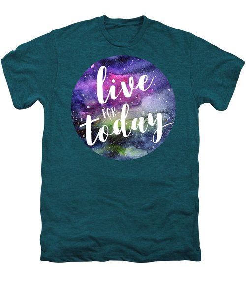 Live For Today Galaxy Watercolor Typography  Men's Premium T-Shirt