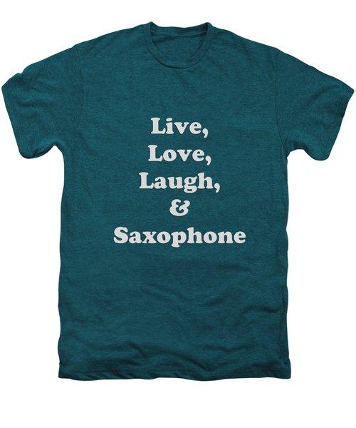 Live Love Laugh And Saxophone 5599.02 Men's Premium T-Shirt by M K  Miller