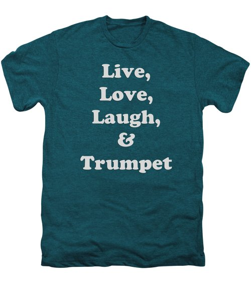 Live Love Laugh And Trumpet 5604.02 Men's Premium T-Shirt by M K  Miller