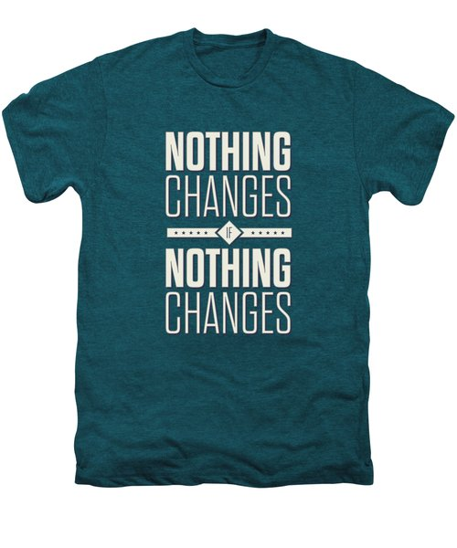 Nothing Changes If Nothing Changes Inspirational Quotes Poster Men's Premium T-Shirt
