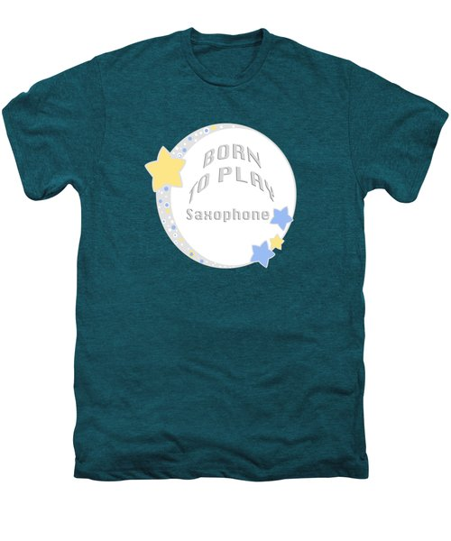 Saxophone Born To Play Saxophone 5667.02 Men's Premium T-Shirt by M K  Miller