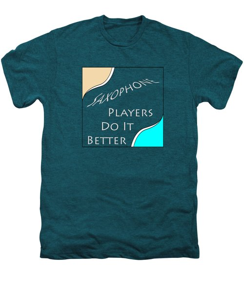 Saxophone Players Do It Better 5643.02 Men's Premium T-Shirt by M K  Miller