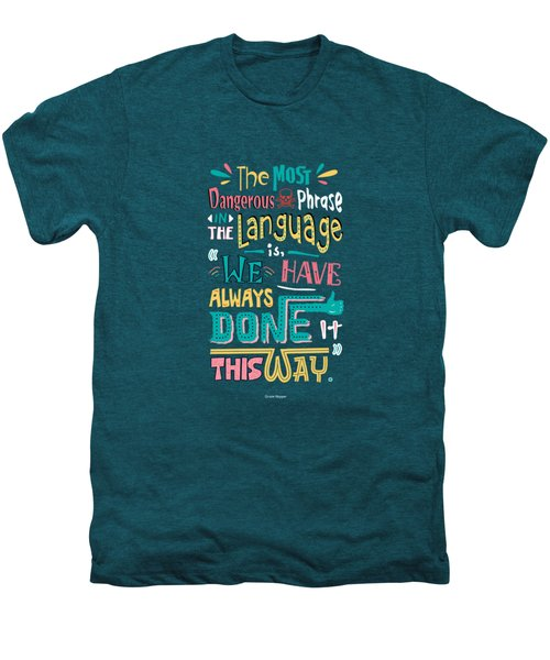 The Most Dangerous Phrase In The Language Is We Have Always Done It This Way Quotes Poster Men's Premium T-Shirt