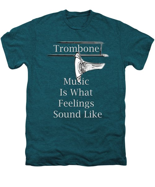 Trombone Is What Feelings Sound Like 5585.02 Men's Premium T-Shirt