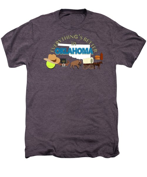 Everything's Better In Oklahoma Men's Premium T-Shirt