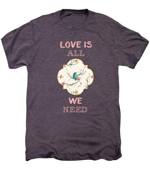Love Is All We Need Typography Hummingbird And Butterflies Men's Premium T-Shirt