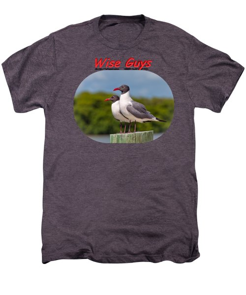 Wise Guys Men's Premium T-Shirt by John M Bailey