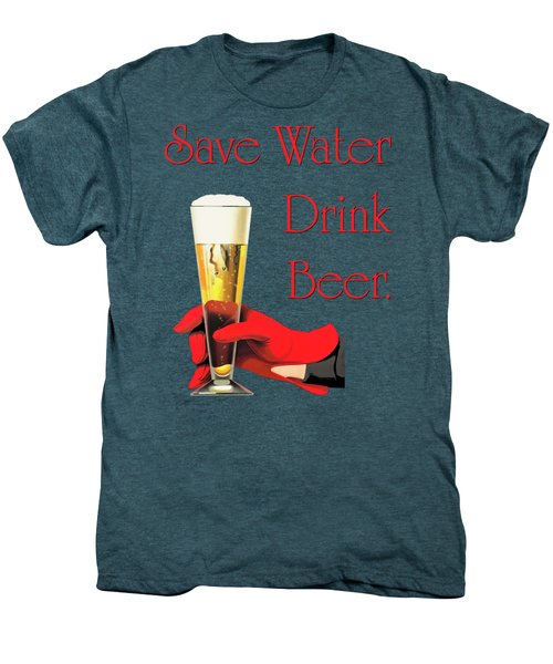 Be A Conservationist Save Water Drink Beer Men's Premium T-Shirt by Tina Lavoie