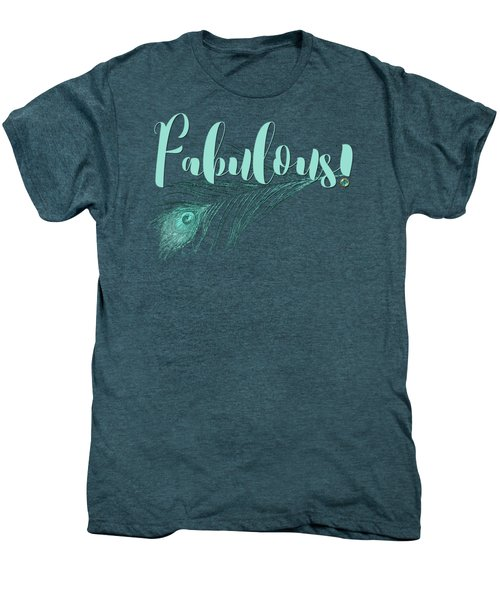 Fabulous, Teal And Aqua Peacock Feather And Text Men's Premium T-Shirt by Tina Lavoie