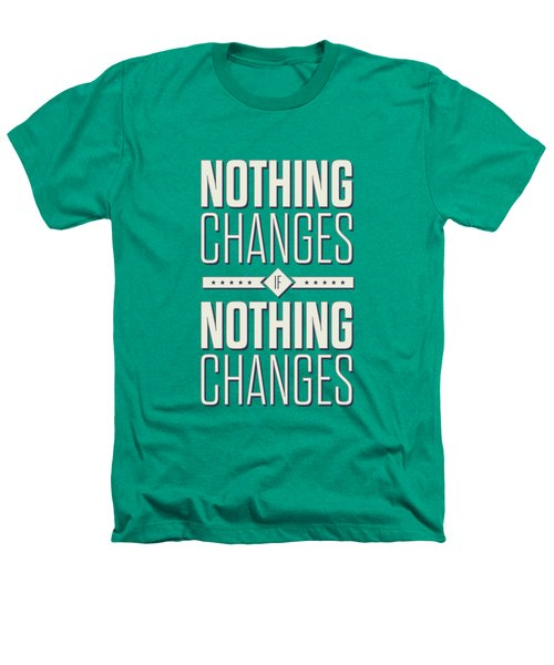 Nothing Changes If Nothing Changes Inspirational Quotes Poster Heathers T-Shirt by Lab No 4