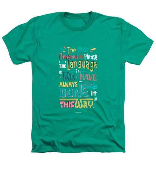 The Most Dangerous Phrase In The Language Is We Have Always Done It This Way Quotes Poster Heathers T-Shirt